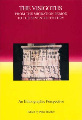 The Visigoths from the Migration Period to the Seventh Century by Peter Heather