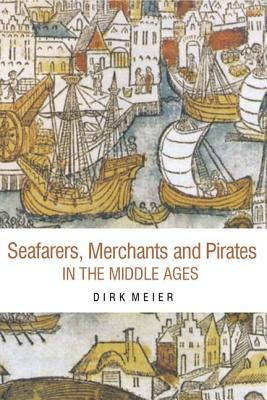 Seafarers, Merchants and Pirates in the Middle Ages by Dirk Meier