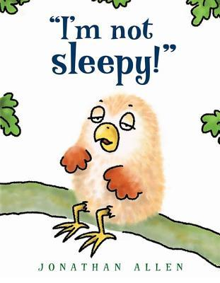I'm Not Sleepy! by Jonathan Allen