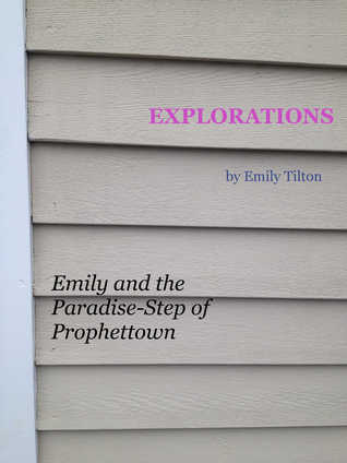 Explorations: Emily and the Paradise-Step of Prophettown (Explorations #13)