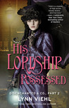 His Lordship Possessed (Disenchanted & Co., Book 1, Part #2)