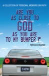 Are You As Close To God As You Are To My Bumper?