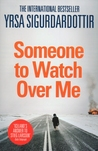 Someone to Watch Over Me by Yrsa Sigurðardóttir