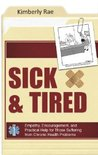 Sick & Tired: Empathy, Encouragement, and Practical Help for those Suffering from Chronic Health Problems