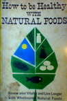 How to Be Healthy with Natural Foods