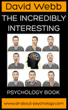 The Incredibly Interesting Psychology Book