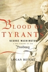 Blood of Tyrants: George Washington & the Forging of the Presidency