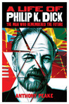 The Man Who Remembered the Future: A Life of Philip K. Dick