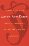 Love and Good Reasons: Postliberal Approaches to Christian Ethics and Literature