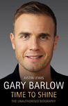 Gary Barlow: Time to Shine: The Unauthorised Biography