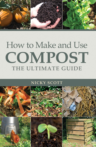 How to Make and Use Compost by Nicky Scott