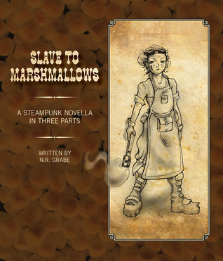Slave To Marshmallows: A Steampunk Fairy Tale
