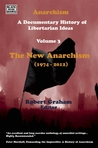 Anarchism: A Documentary History of Libertarian Ideas: Volume Three: The New Anarchism (1974-2008)