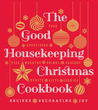 The Good Housekeeping Christmas Cookbook: Recipes * Decorating * Joy