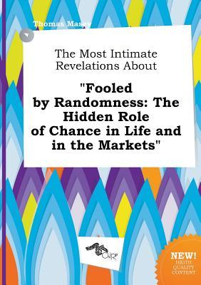 The Most Intimate Revelations about Fooled by Randomness: The Hidden Role of Chance in Life and in the Markets