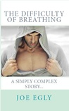The Difficulty of Breathing, a simply complex story...