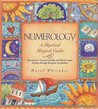 Numerology: A Mystical Magical Guide:  Reveal Your True Personality And Discover Your Destiny Through The Power Of Numbers