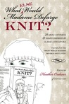 What Else Would Madame Defarge Knit by Heather Ordover