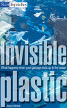 Invisible Plastics, What Happens When Your Garbage Ends Up in the Ocean