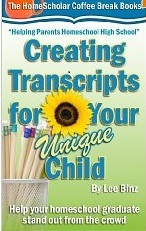Creating Transcripts for Your Unique Child: Help Your Homeschool Graduate Stand Out from the Crowd
