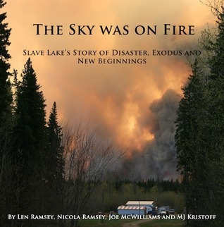 The Sky Was On Fire: Slave Lake's Story of Disaster, Exodus, And New Beginnings