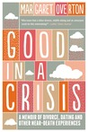 Good in a Crisis: A Memoir of Divorce, Dating, and Other Near-Death Experiences