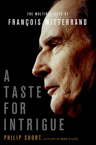 A Taste for Intrigue: The Multiple Lives of François Mitterrand