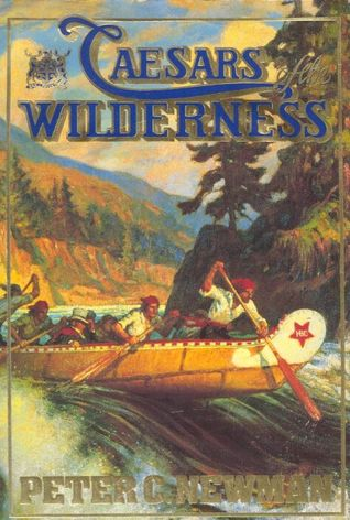 Caesars of the Wilderness by Peter C. Newman