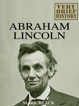 Abraham Lincoln : A Very Brief History