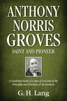 Anthony Norris Groves: Saint and Pioneer: A Combined Study of a Man of God and of the Principles and Practices of the Brethren