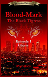 Blood-Mark The Black Tigress Episode 1 Ghosts (Dimenlien Chronicles, #1)
