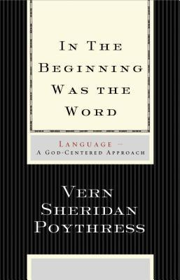 In the Beginning Was the Word by Vern Sheridan Poythress