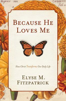 Because He Loves Me by Elyse M. Fitzpatrick