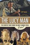 The Lucy Man: The Scientist Who Found the Most Famous Fossil Ever