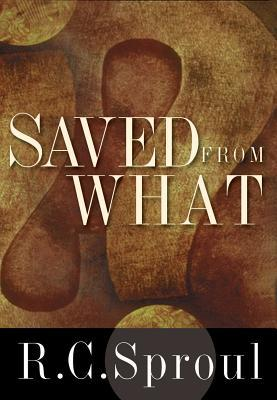 Saved from What? by R.C. Sproul