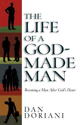 The Life of a God-Made Man: Becoming a Man After God's Heart