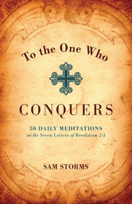 To the One Who Conquers by Sam Storms