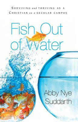 Fish Out of Water: Surviving and Thriving as a Christian on a Secular