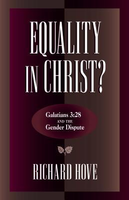 Equality in Christ?: Galatians 3:28 and the Gender Dispute