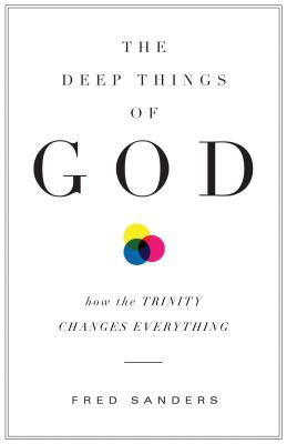 The Deep Things of God by Fred Sanders