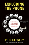 Exploding the Phone: The Untold Story of the Teenagers and Outlaws who Hacked Ma Bell by Phil  Lapsley
