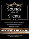 Sounds from the Silents: A Piano Collection of Moods, Emotions, and Themes from the Days of Early Cinema