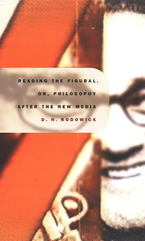 Reading the Figural, or, Philosophy after the New Media