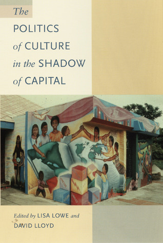 The Politics of Culture in the Shadow of Capital