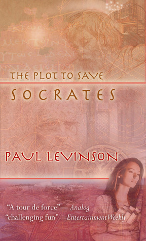 The Plot to Save Socrates by Paul Levinson