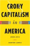 Crony Capitalism in America by Hunter Lewis
