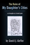The Ruins of My Daughter's Cities by David J. Keffer