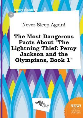 Never Sleep Again! the Most Dangerous Facts about the Lightning Thief: Percy Jackson and the Olympians, Book 1