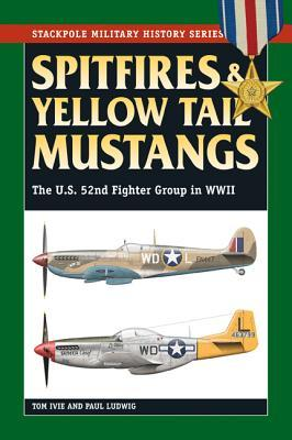 Spitfires and Yellow Tail Mustangs: The 52nd Fighter Group in World War II