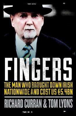 Fingers: The Man Who Brought Down Irish Nationwide and Cost Us 5.4bn